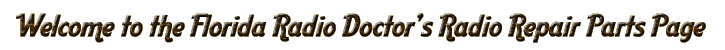 Welcome to The Florida Radio Doctor's Radio Parts and Supplies page