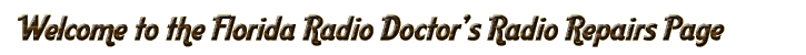 Welcome to The Florida Radio Doctor's Radio Repair page