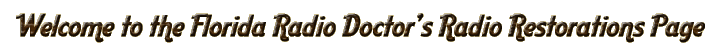 Welcome to The Florida Radio Doctor's Radio Restorations page