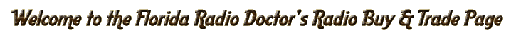 Welcome to The Florida Radio Doctor's Radio Buy Sell and Trade page